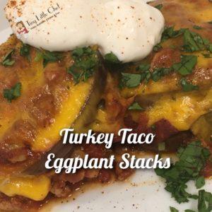 Tiny Little Chef Turkey Taco Eggplant Stacks